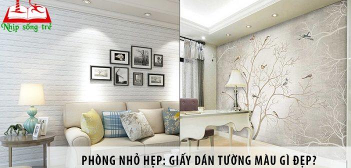 Phòng nhỏ hẹp: Giấy dán tường màu gì đẹp?