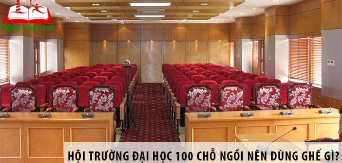 Thiết kế hội trường đại học 100 chỗ ngồi nên dùng ghế gì?