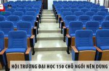 Thiết kế hội trường đại học 150 chỗ ngồi nên dùng ghế gì?
