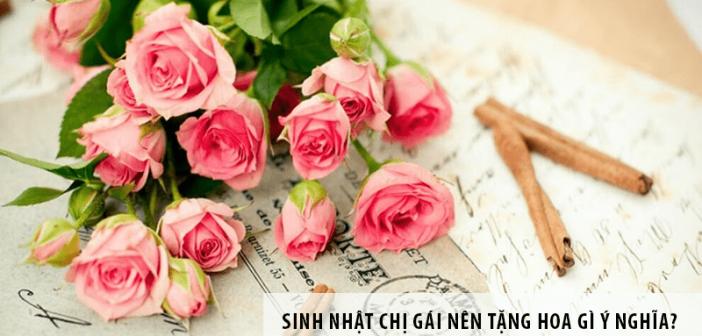 Sinh nhật chị gái nên tặng hoa gì ý nghĩa?