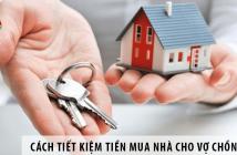 Cách tiết kiệm tiền mua nhà cho vợ chồng trẻ