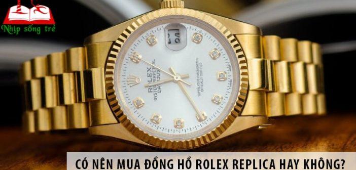 Có nên mua đồng hồ Rolex Replica hay không?