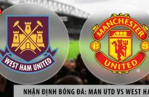 Nhận định bóng đá NHA: Manchester United vs West Ham, 0h00 ngày 23/07